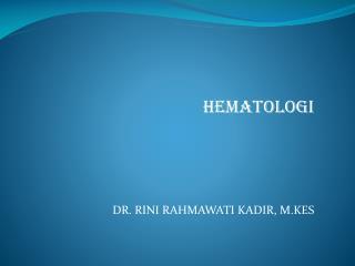 HEMATOLOGI DR. RINI RAHMAWATI KADIR, M.KES