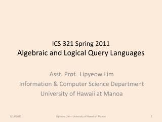 ICS  321  Spring  2011 Algebraic and Logical Query Languages