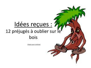 Idées reçues :  12 préjugés à oublier sur le bois * cliquez pour continuer