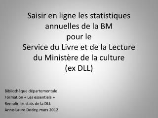 Bibliothèque départementale Formation «Les essentiels» Remplir les stats de la DLL