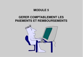 MODULE 5 GERER COMPTABLEMENT LES PAIEMENTS ET REMBOURSEMENTS