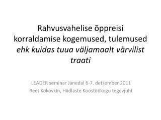 LEADER seminar Jänedal 6-7. detsember 2011 Reet Kokovkin, Hiidlaste Koostöökogu tegevjuht
