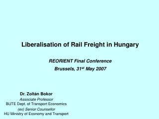 Liberalisation of Rail Freight in Hungary REORIENT Final Conference Brussels, 31 st  May 2007