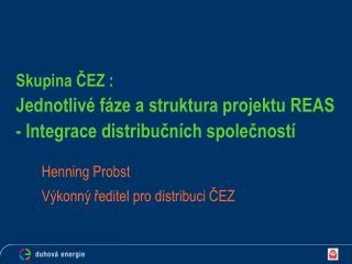 Skupina ČEZ :  Jednotlivé fáze a struktura projektu  REAS -  Integrace distribučních společností