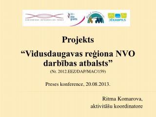 """Projekts  """"Vidusdaugavas reģiona NVO darbības atbalsts"""" (Nr. 2012.EEZ/DAP/MAC/159)"""