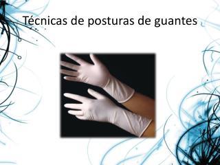 Técnicas de posturas de guantes
