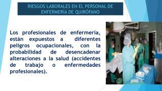 RIESGOS  LABORALES EN EL PERSONAL DE ENFERMERÍA DE QUIRÓFANO