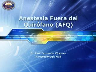 Anestesia Fuera  del  Quirófano  (AFQ)