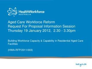 Building Workforce Capacity & Capability in Residential Aged Care Facilities (HWA-RFP/2011/003)