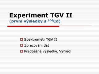 Experiment TGV II ( prvn í výsledky s  106 Cd)