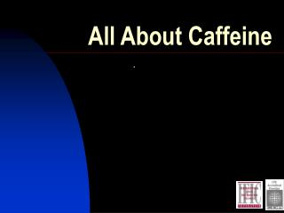 All About Caffeine