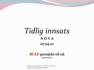 Tidlig innsats N O V A 07.04.10 RULF -prosjekt til nå <Rolf Helseth>