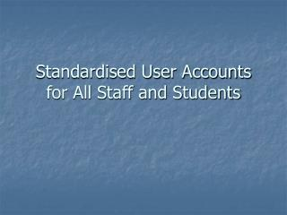 Standardised User Accounts for All Staff and Students
