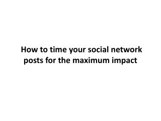 How to time your social network posts for the maximum impact