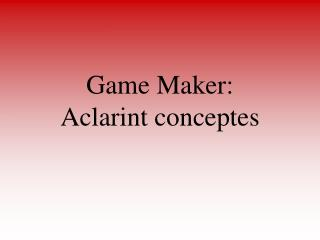 Game Maker: Aclarint conceptes