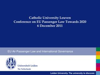 Catholic University Leuven  Conference on EU Passenger Law Towards 2020 6 December 2011