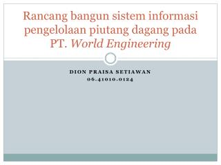 Rancang bangun sistem informasi pengelolaan piutang dagang pada PT.  World Engineering