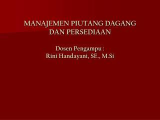 MANAJEMEN PIUTANG DAGANG  DAN PERSEDIAAN  Dosen Pengampu : Rini Handayani, SE., M.Si