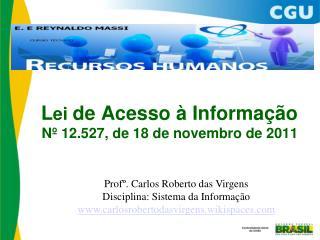 L ei  de Acesso à Informação N º 12.527, de 18 de novembro de 2011