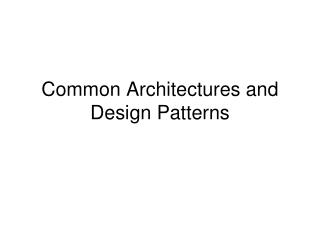 Common Architectures and Design Patterns