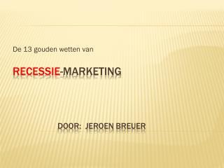 Recessie -marketing Door:   Jeroen  Breuer