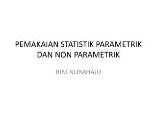 PEMAKAIAN STATISTIK PARAMETRIK DAN NON PARAMETRIK