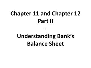 Chapter 11 and Chapter 12  Part  II  - Understanding Bank's Balance Sheet