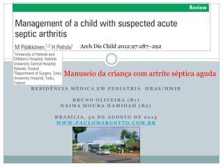 RESIDÊNCIA MÉDICA EM PEDIATRIA  HRAS/HMIB BRUNO OLIVEIRA (R1) Naima moura hamidah (r2)