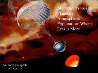 Miniature Probes for Planetary Atmospheric Exploration: Where Less is More