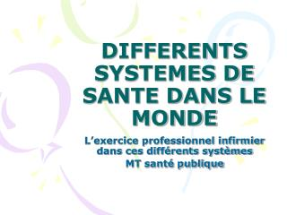 DIFFERENTS SYSTEMES DE SANTE DANS LE MONDE
