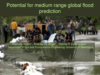 Potential for medium range global flood prediction