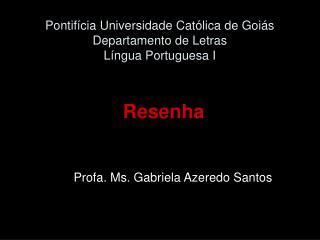 Pontifícia Universidade Católica de Goiás Departamento de Letras  Língua Portuguesa I