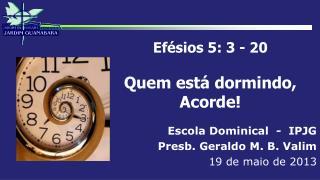 Efésios 5: 3 - 20 Quem está dormindo, Acorde!