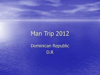 Man Trip 2012