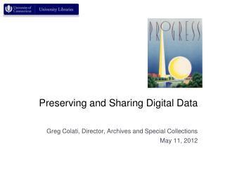 Preserving  and Sharing Digital  Data