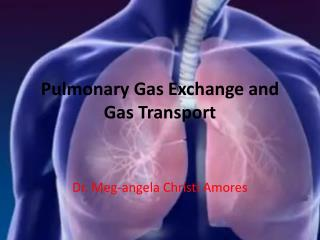 Pulmonary Gas Exchange and Gas Transport