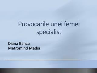 Provocarile unei femei  specialist