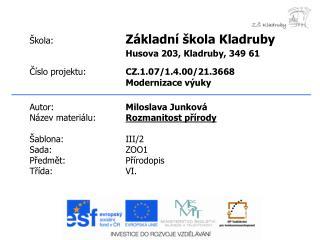 Autor: Miloslava Junková Název materiálu: Rozmanitost přírody Šablona:III/2 Sada:ZOO1