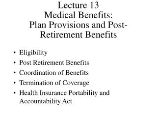 Lecture 13 Medical Benefits: Plan Provisions and Post-Retirement Benefits