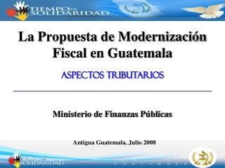 La Propuesta de Modernizaci n Fiscal en Guatemala