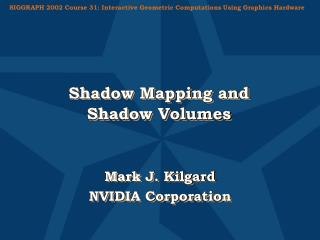 Shadow Mapping and Shadow Volumes