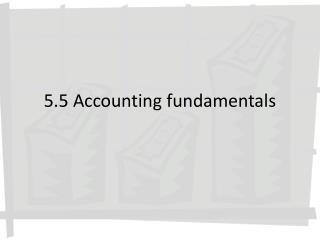 5.5  Accounting fundamentals