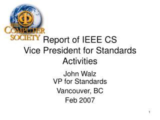 Report of IEEE CS  Vice President for Standards Activities