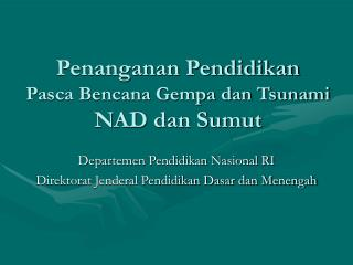 Penanganan Pendidikan  Pasca Bencana Gempa dan Tsunami NAD dan Sumut