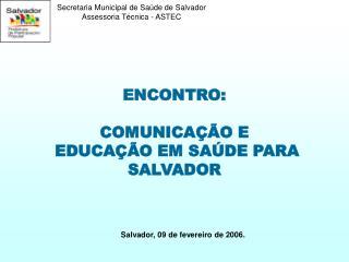 ENCONTRO:  COMUNICAÇÃO E  EDUCAÇÃO EM SAÚDE PARA SALVADOR