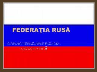 FEDERA Ţ IA RUS Ă