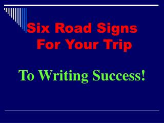 Six Road Signs  For Your Trip To Writing Success!