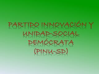 Partido innovación y Unidad-social demócrata ( pinu-sd )