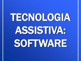 TECNOLOGIA ASSISTIVA: SOFTWARE