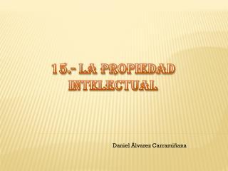 15.- LA PROPIEDAD INTELECTUAL
